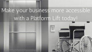 Make your business more accessible with a Platform Lift today!